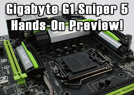 Gigabyte G1.Sniper 5 Hands-On Preview!