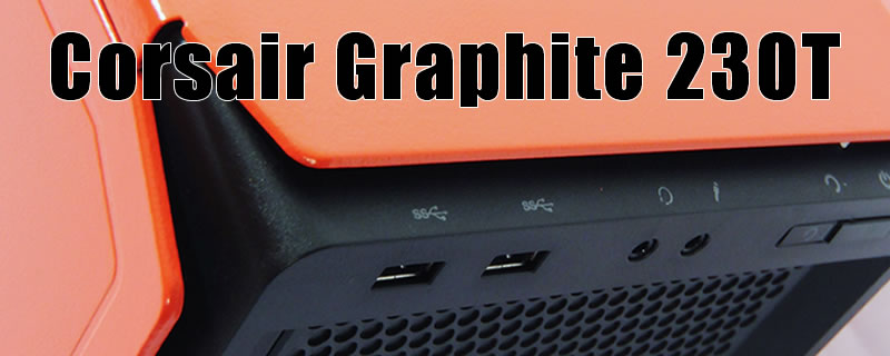 Corsair Graphite 230T Review