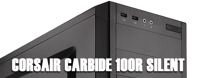 Corsair Carbide 100R Silent Edition Review