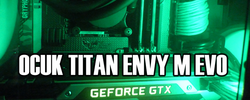 Overclockers.co.uk Titan Envy M Evo System Review