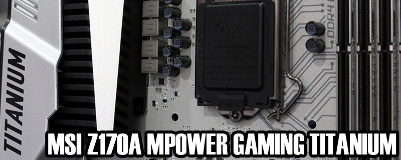 MSI Z170A MPOWER Gaming Titanium Preview