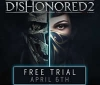 Dishonored 2 will have a free trial/demo on April 6th